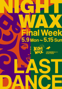 NIGHT WAX FINAL WEEK